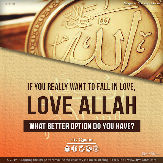 Ifty Quotes | If you really want to fall in love, Love Allah. What better option do you have | Iftikhar Islam
