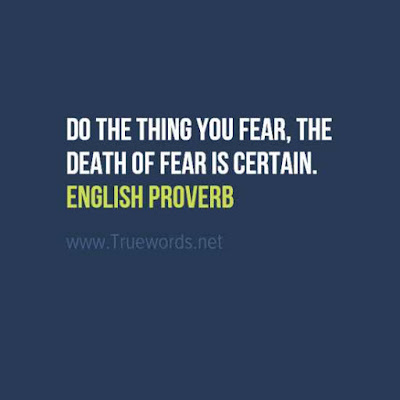 Do the thing you fear, the death of fear is certain