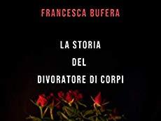"""Recensione in Ateprima: """"La storia del divoratore di corpi"""" di Francesca Bufera"""