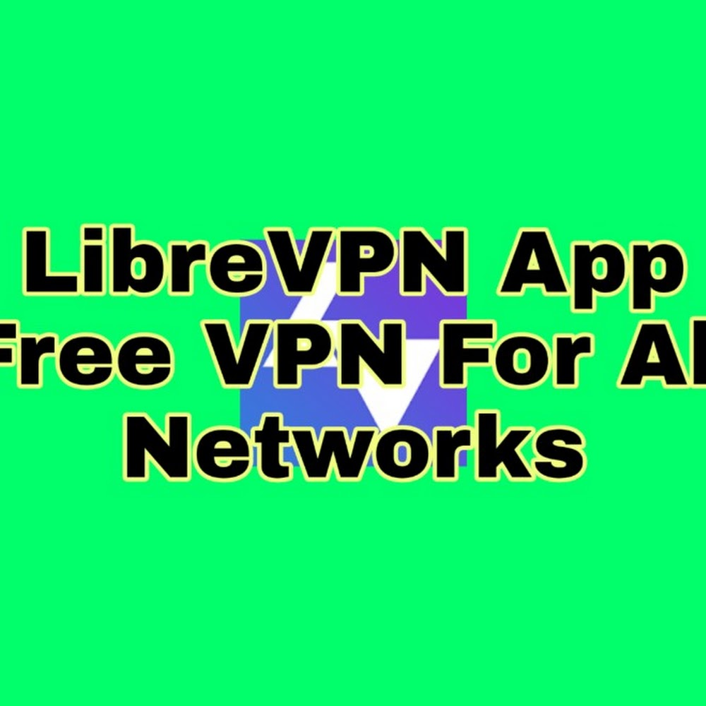 LibreVPN App - Unlimited Internet For Free Account Configuration