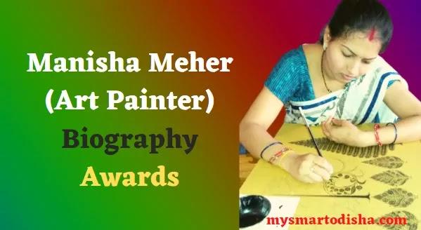 Award-Winning Indian painter Manisha Meher Biography Awards DOB Career