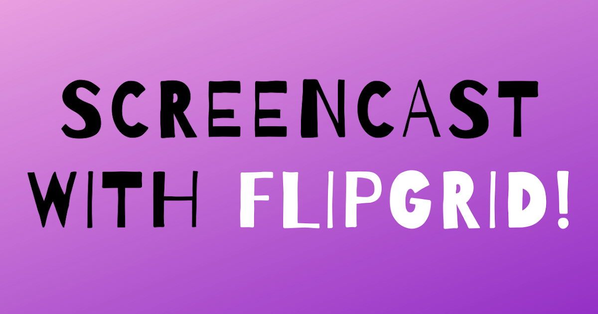 How to Use Flipgrid to Make Screencast Videos