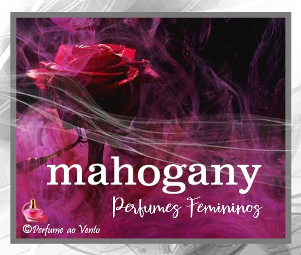 perfume ao vento, perfume, parfum, fragrância, fragrance, perfume feminino, mahogany