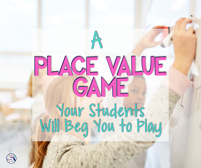 blog post - A Place Value Game Your Students Will Beg You to Play