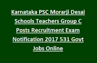Karnataka PSC Morarji Desai Schools Teachers Group C Posts Recruitment Notification 2017 531 Govt Jobs