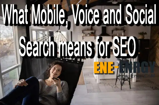 What Mobile, Voice and Social Search means for SEO