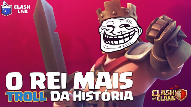 O Rei Troll do Clash of Clans