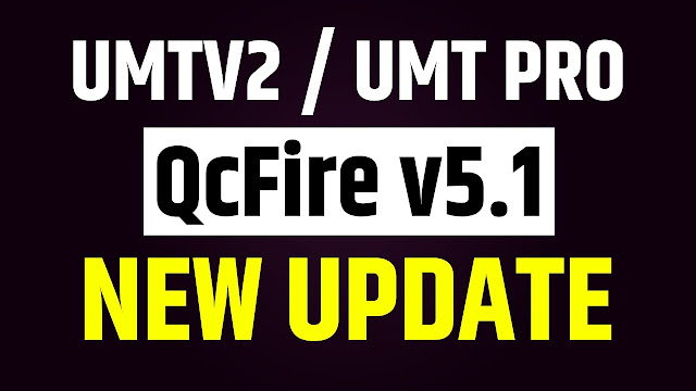 UMTv2 / UMT Pro - QcFire v5.1 - Xiaomi Fastboot Flashing and more...