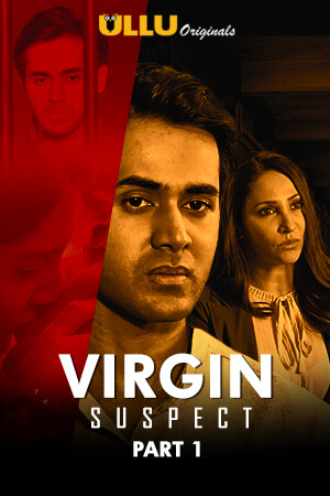 Virgin Suspect Part 1 2021 Hindi Ullu Complete Web Series 720p HDRip 660MB x264