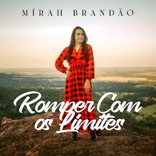 Baixar Música Gospel Romper Com Os Limites - Mírah Brandão Mp3