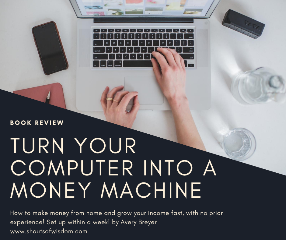 Turn Your Computer Into a Money Machine in 2017 By Avery Breyer Book Review