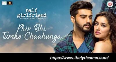 Phir Bhi Tumko Chaahunga Song Lyrics | Arijit Singh | Arjun K & Shraddha K | Mithoon , Manoj M