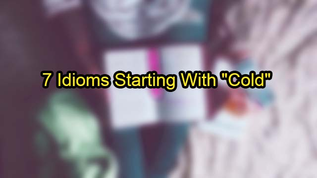 "7 Idioms Starting with ""Cold"""