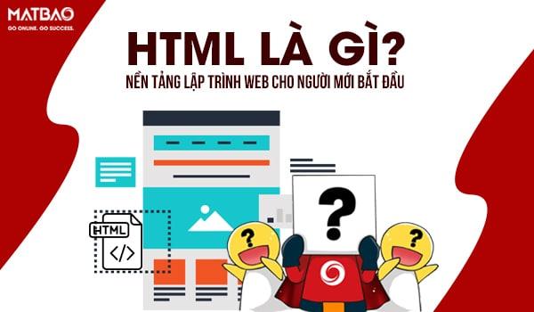 HTML là gì? Nền tảng lập trình web cho người mới bắt đầu
