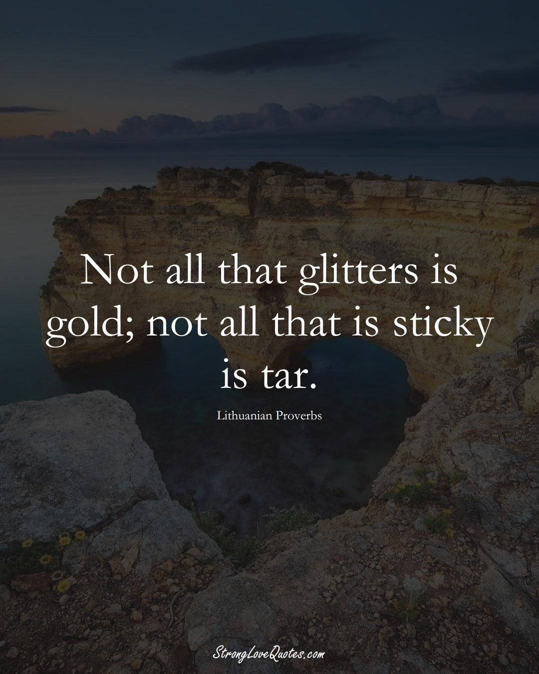 Not all that glitters is gold; not all that is sticky is tar. (Lithuanian Sayings);  #AsianSayings