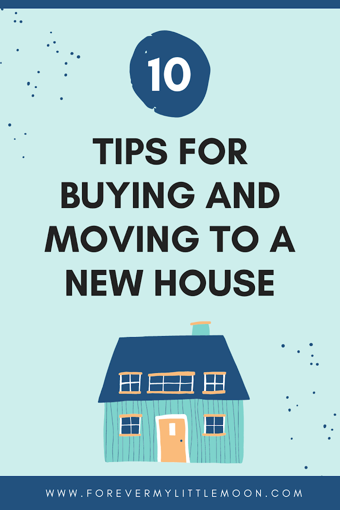 10 Tips For Buying And Moving to a New House