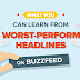 What You Can Learn From The Worst-Performing Headlines On Buzzfeed