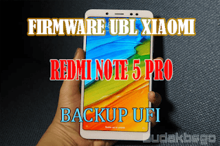 Firmware Unlock Bootloader [UBL] Redmi Note 5 Pro Backup UFI
