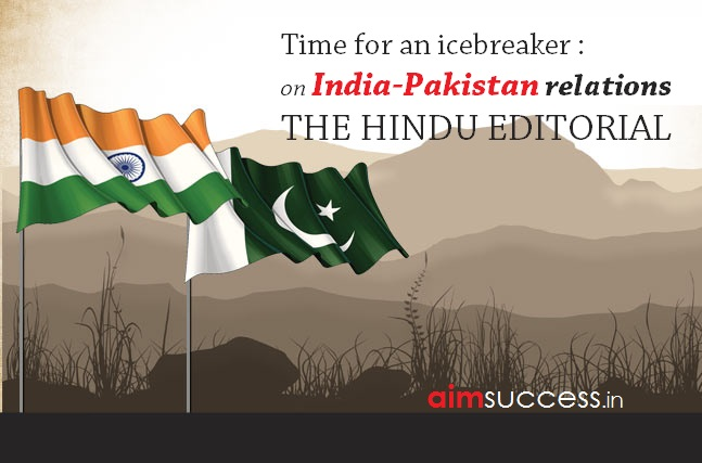 Time for an icebreaker on India-Pakistan relations THE HINDU EDITORIAL