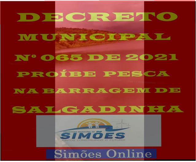 SIMÕES-PI     DECRETO MUNICIPAL Nº 065/21, PROÍBE PESCA COM REDES E GALÕES NA BARRAGEM DE SALGADINHA.