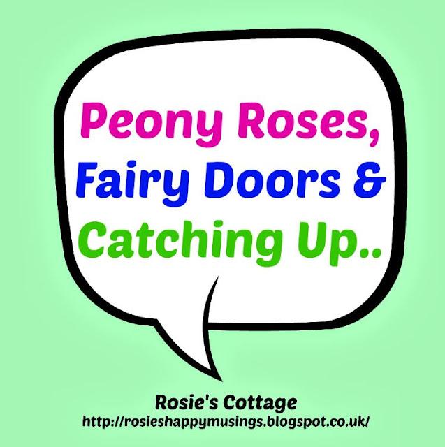 Peony Roses Fairy Doors & Catching Up