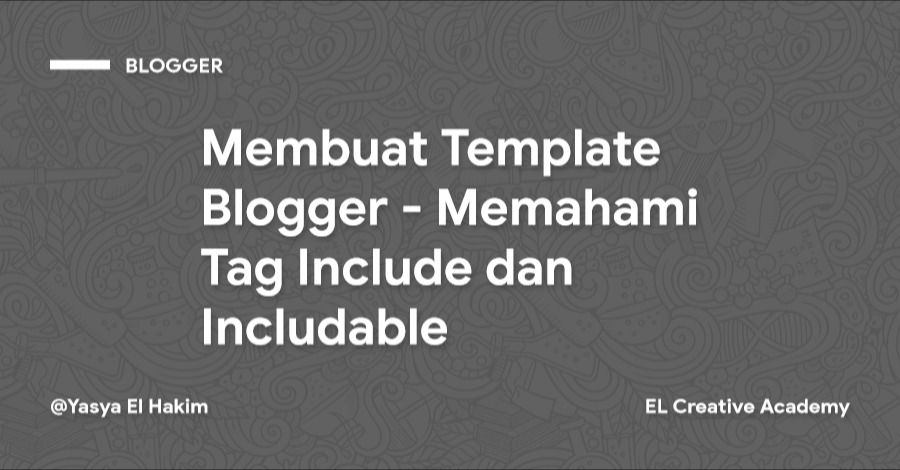 Cara Membuat Blogger Template: Includable dan Include