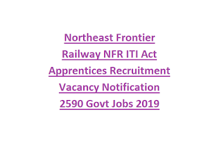 Northeast Frontier Railway NFR ITI Act Apprentices Recruitment Vacancy Notification 2590 Govt Jobs 2019