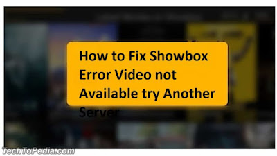 How to Fix Showbox Error Video not Available try Another Server