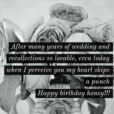 After many years of wedding and recollections so lovable, even today when I perceive you my heart skips a punch. Happy birthday honey!!!