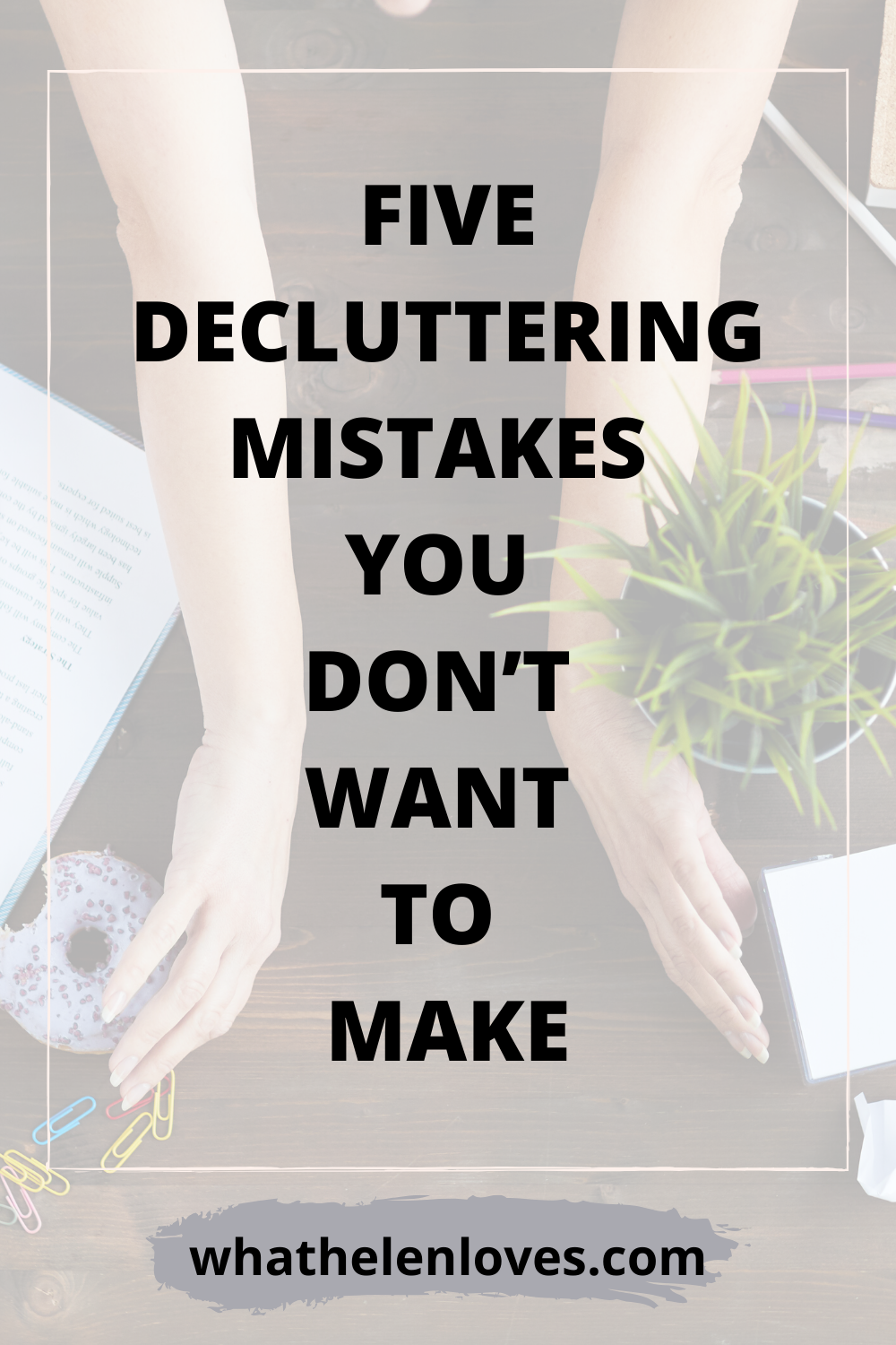 Pinterest pin for a post about five decluttering mistakes you don't want to make.
