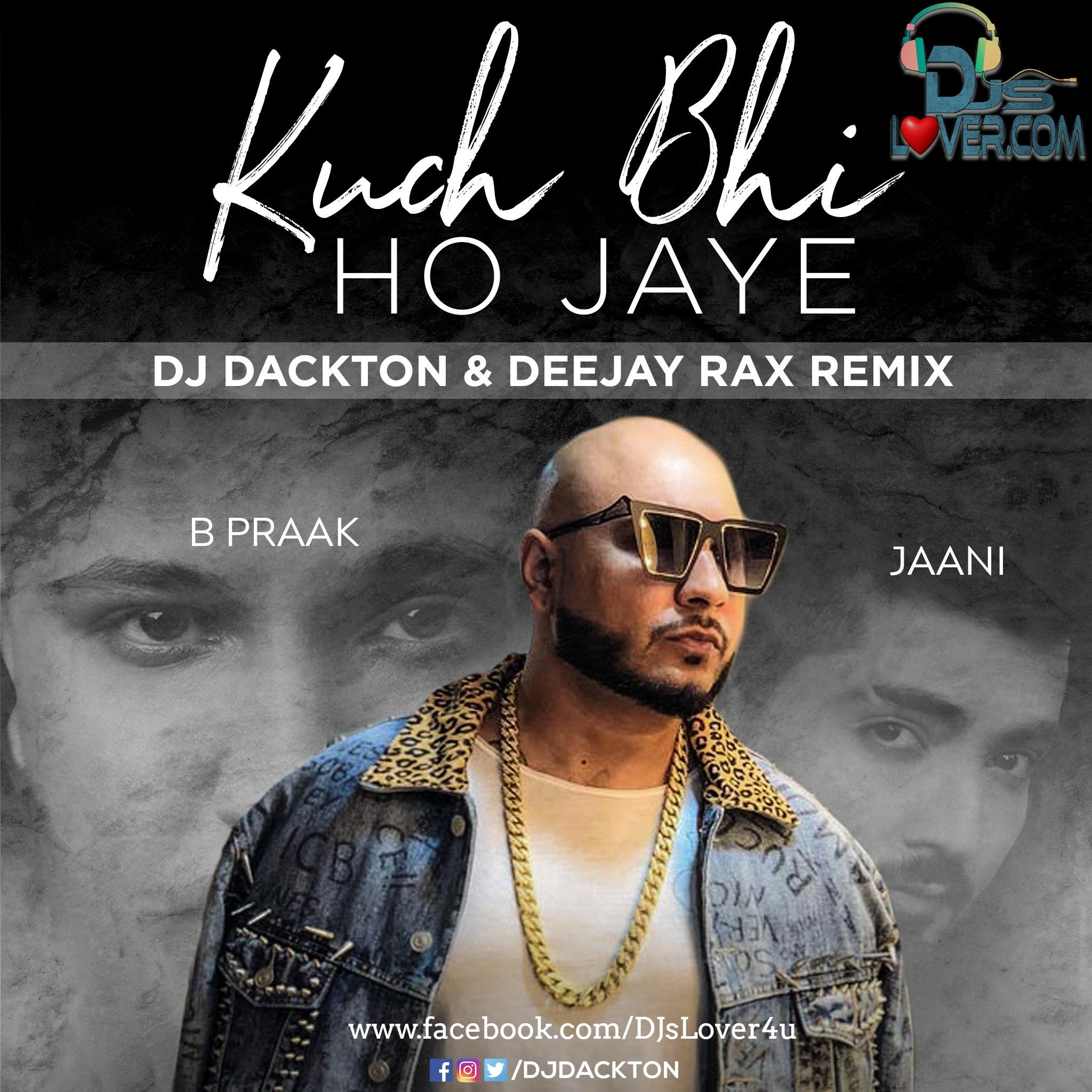 Kuch Bhi Ho Jaye Remix Deejay Rax x DJ Dackton