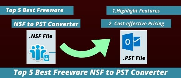 Top 5 Best Freeware NSF to PST Converter Software – Features and Pricing