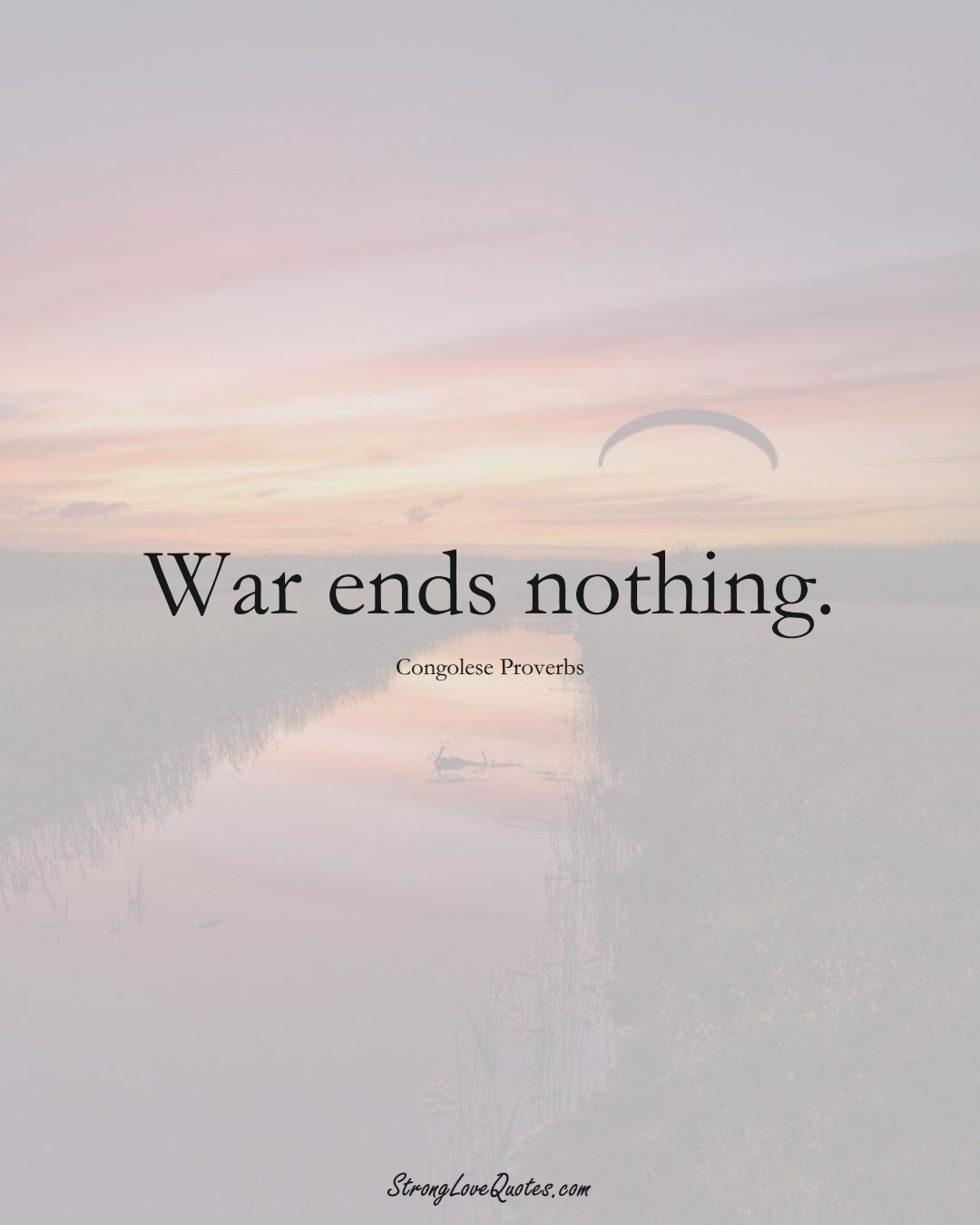 War ends nothing. (Congolese Sayings);  #AfricanSayings