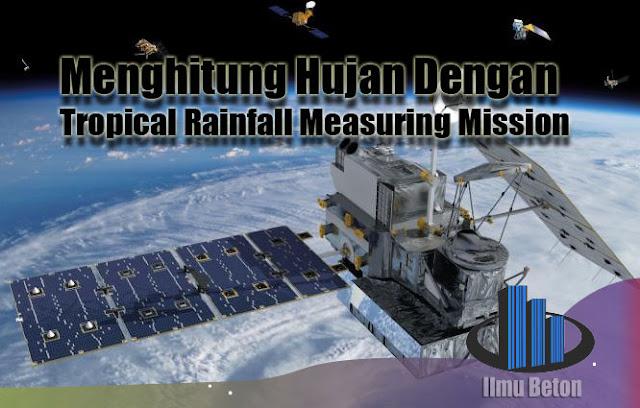 Menghitung Hujan Dengan Tropical Rainfall Measuring Mission