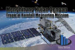 Menghitung Curah Hujan Dengan Tropical Rainfall Measuring Mission