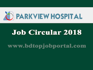 Parkview Hospital Limited Job Circular 2018