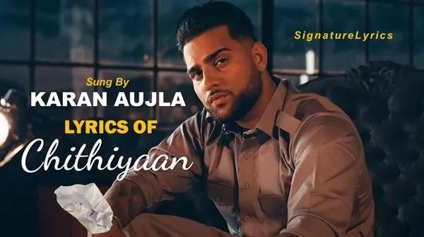 CHITHIYAAN LYRICS - KARAN AUJLA - New Punjabi Song