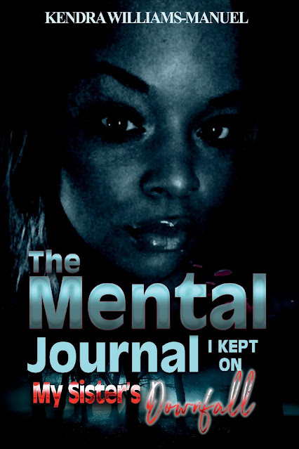 The Mental Journal I Kept on my Sister's Downfall by Kendra Williams-Manuel