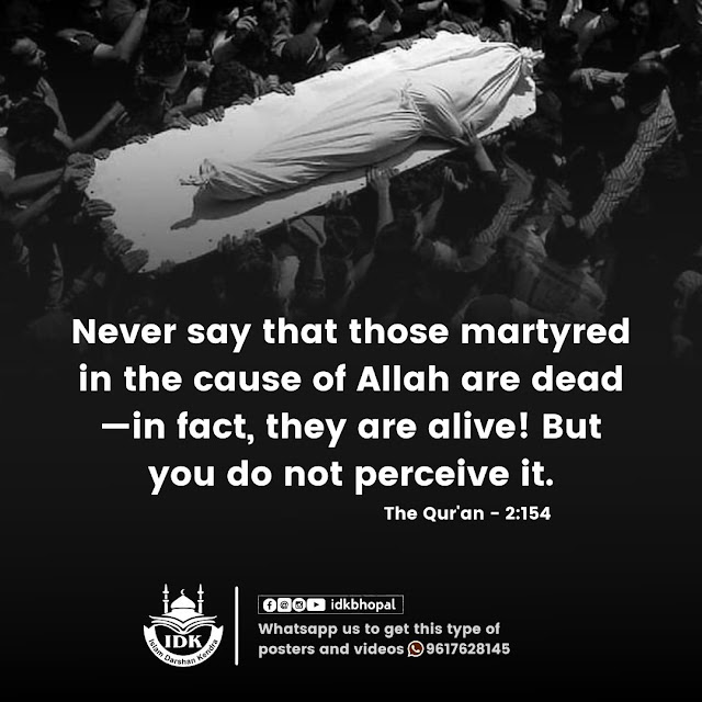 Never say that those martyred in the cause of Allah are dead -in fact, they are alive! But ...