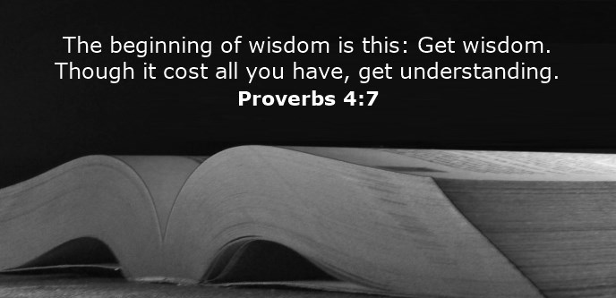 The beginning of wisdom is this: Get wisdom. Though it cost all you have, get understanding.