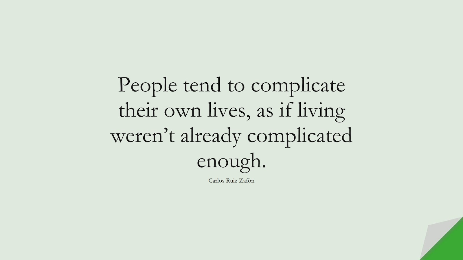 People tend to complicate their own lives, as if living weren't already complicated enough. (Carlos Ruiz Zafón);  #LifeQuotes