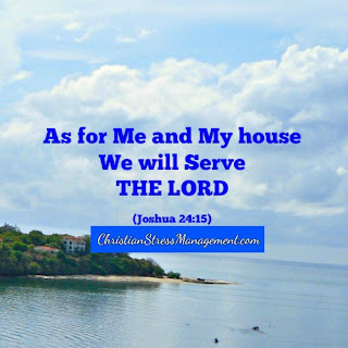 As for me and my house we will serve the Lord. (Joshua 25:4)