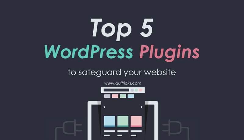 Top 5 WordPress Plugins To Safeguard Your Website