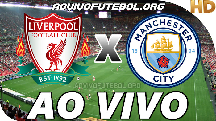 Assistir Liverpool x Manchester City Ao Vivo