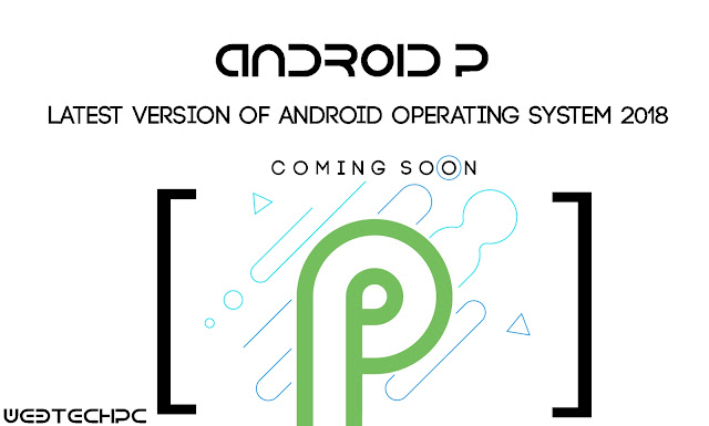 Android P | Latest Version of Android Operating System 2018