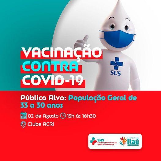 A secretaria de saúde de Itaú, informa: que a idade para a vacinação contra a Covid-19, baixou e o Público Alvo agora é a população geral de 33 a 30 anos.