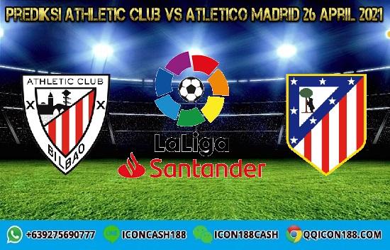 Prediksi Bola Athletic Club Vs Atletico Madrid 26 April 2021