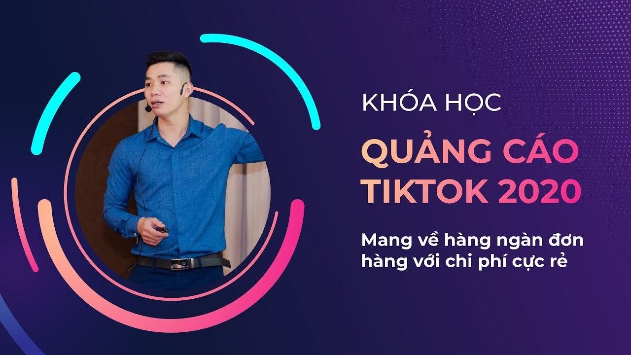 Khóa học Quảng cáo TikTok 2021 cho người mới - Nguyễn Trung Thiệu