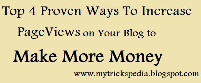Top 4 Proven Ways To Increase PageViews on Your Blog to Make More Money