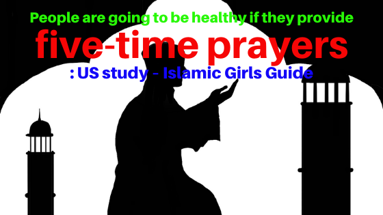 People are going to be healthy if they provide five-time prayers: US study – Islamic Girls Guide